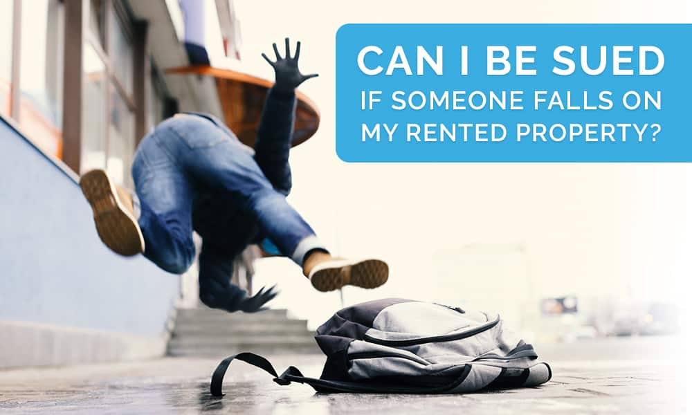 Can I Be Sued if Someone Falls on My Rented Property